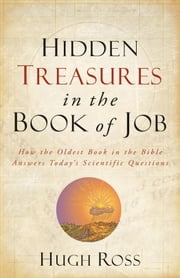 Hidden Treasures in the Book of Job (Reasons to Believe) - How the Oldest Book of the Bible Answers Today's Scientific Questions ebook by Hugh Ross