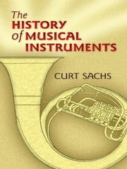 The History of Musical Instruments ebook by Curt Sachs