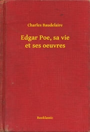 Edgar Poe, sa vie et ses oeuvres ebook by Charles Baudelaire