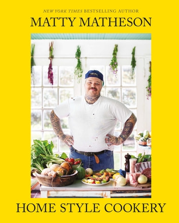 Matty Matheson: Home Style Cookery ebook by Matty Matheson