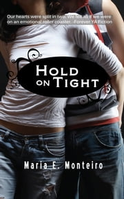 Hold on Tight ebook by Maria E. Monteiro