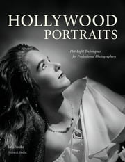 Hollywood Portraits - Hot-Light Techniques for Professional Photographers ebook by Lou Szoke