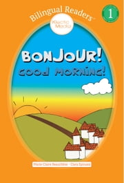 Bonjour! Good Morning! - Easy Reader Level 1 - Children's Picture Book - French English, Français Anglais - Ages 3 to 5 ebook by Marie-Claire Beauchêne