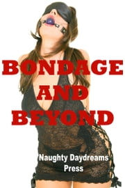 Bondage and Beyond (Five Stories of Erotic Restraint) ebook by Naughty Daydreams Press