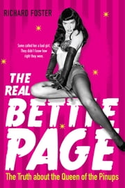 The Real Bettie Page: Never-before-told Story Of Queen Of Pinups ebook by Richard Foster