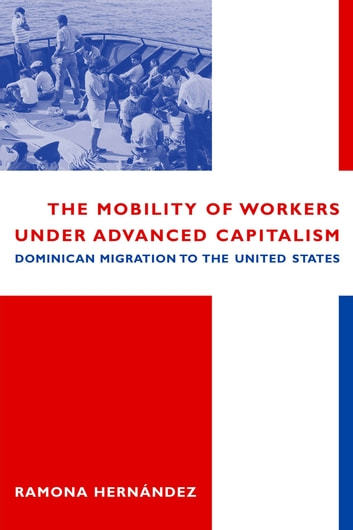 The Mobility of Workers Under Advanced Capitalism - Dominican Migration to the United States ebook by Ramona Hernández