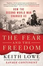 The Fear and the Freedom - How the Second World War Changed Us ebook by Keith Lowe