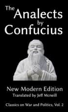 The Analects by Confucius - New Modern Edition ebook by Confucius, Jeff Mcneill