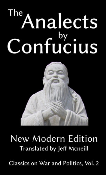 The Analects by Confucius - New Modern Edition ebook by Confucius,Jeff Mcneill