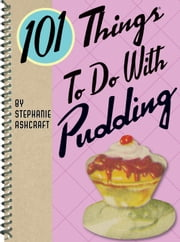101 Things to Do with Pudding ebook by Stephanie Ashcraft