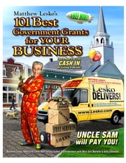 101 The Best Government Grants For Your Business ebook by Matthew Lesko, Mary Ann Martello, Kelly Edmiston