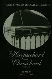 The Harpsichord and Clavichord - An Encyclopedia ebook by Igor Kipnis