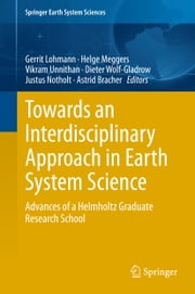Towards an Interdisciplinary Approach in Earth System Science - Advances of a Helmholtz Graduate Research School ebook by Gerrit Lohmann,Helge Meggers,Vikram Unnithan,Dieter Wolf-Gladrow,Justus Notholt,Astrid Bracher