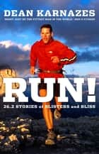 Run! - 26.2 Stories of Blisters and Bliss ebook by Dean Karnazes