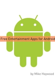 Free Entertainment Apps for Android ebook by Mike Haywood