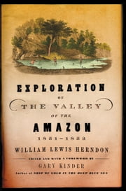 Exploration of the Valley of the Amazon ebook by William Lewis Herndon,Gary Kinder