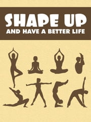 Shape Up and Have a Better Life ebook by Napoleon Hill