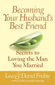 Becoming Your Husband's Best Friend ebook by David Frisbie, Lisa Frisbie