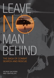 Leave No Man Behind - The Saga of Combat Search and Rescue ebook by George Galdorisi,Thomas Phillips