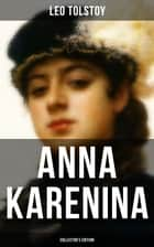ANNA KARENINA (Collector's Edition) - Including two classic translations by Garnett & Maude ebook by Leo Tolstoy