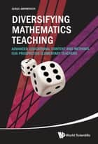Diversifying Mathematics Teaching - Advanced Educational Content and Methods for Prospective Elementary Teachers ebook by Sergei Abramovich