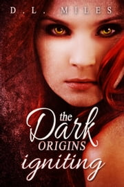 Igniting (The Dark Origins) ebook by D.L. Miles