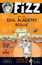 Fizz and the Dog Academy Rescue: Fizz 2 ebook by Lesley Gibbes, Stephen Michael King