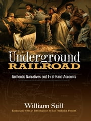 The Underground Railroad: Authentic Narratives and First-Hand Accounts ebook by William Still
