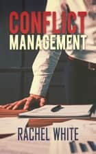 Conflict Management ebook by Rachel White