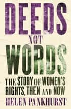 Deeds Not Words - The Story of Women''s Rights - Then and Now ebook by Helen Pankhurst