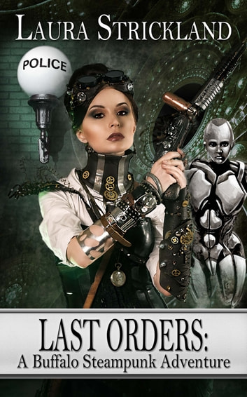Last Orders: A Buffalo Steampunk Adventure ebook by Laura Strickland