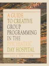 A Guide to Creative Group Programming in the Psychiatric Day Hospital ebook by Lois E Passi