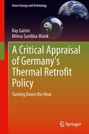 A Critical Appraisal of Germany's Thermal Retrofit Policy - Turning Down the Heat ebook by Ray Galvin,Minna Sunikka-Blank