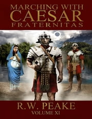 Marching With Caesar: Fraternitas ebook by R.W. Peake