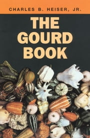 The Gourd Book ebook by Charles B. Heiser