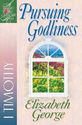 Pursuing Godliness - 1 Timothy ebook by Elizabeth George
