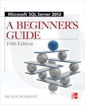 Microsoft SQL Server 2012 A Beginners Guide 5/E ebook by Dusan Petkovic