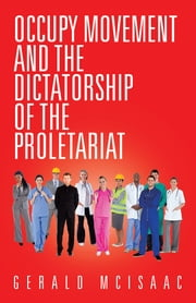 Occupy Movement and the Dictatorship of the Proletariat ebook by Gerald McIsaac