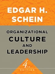 Organizational Culture and Leadership ebook by Edgar H. Schein