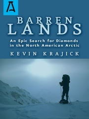 Barren Lands - An Epic Search for Diamonds in the North America Arctic ebook by Kevin Krajick