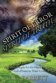 Spirit of Error, Spirit of Truth: Preparing People for the Manifestation of God's Power in Their Lives ebook by L.G. Barrett