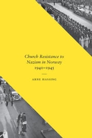 Church Resistance to Nazism in Norway, 1940-1945 ebook by Hassing, Arne