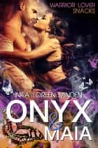 Onyx & Maia - Warrior Lover Snack 2 eBook by Inka Loreen Minden