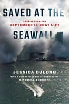 Saved at the Seawall - Stories from the September 11 Boat Lift ebook by Jessica DuLong, Mitchell Zuckoff