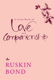 A Little Book of Love and Companionship ebook by Ruskin Bond