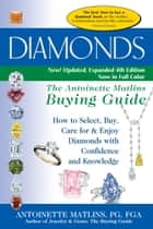 Diamonds—The Antoinette Matlins Buying Guide, 4th Edition - How to Select, Buy, Care for & Enjoy Diamonds with Confidence and Knowledge ebook by Antoinette Matlins, PG, FGA