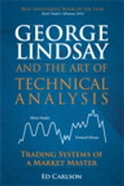 George Lindsay and the Art of Technical Analysis - Trading Systems of a Market Master ebook by Ed Carlson