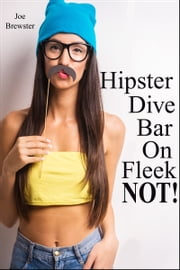 Hipster Dive Bar On Fleek Not! ebook by Joe Brewster