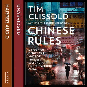 Chinese Rules: Mao's Dog, Deng's Cat, and Five Timeless Lessons for Understanding China audiobook by Tim Clissold