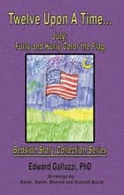 Twelve Upon A Time... July: Furly and Kurly Color the Flag, Bedside Story Collection Series ebook by Edward Galluzzi